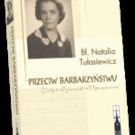 Przeciw barbarzyństwu - listy, dzienniki, wspomnienia. Wydawnictwo FLOS CARMELI, Poznań, 2013